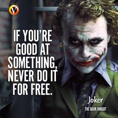 """Joker (Heath Ledger) in The Dark Knight: """"If you're good at something, never do it for free. Heath Ledger Joker Quotes, Best Joker Quotes, Badass Quotes, Joker Qoutes, The Joker, Joker Heath, Joker And Harley Quinn, Ego Quotes, Dark Quotes"""