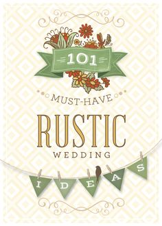 101 Must-Have Rustic Wedding Ideas for Your Country, Barn, Nature or Vintage Theme Wedding -- DOWNLOAD. $2.95, via Etsy.