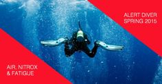 #AlertDiverSpring2015 - We investigate the correlation between diving with air or nitrox and the onset of fatigue, especially since divers report feeling less tired after diving with nitrox.