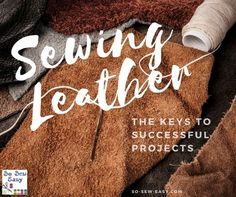 Sewing Leather: The keys to successful projects https://so-sew-easy.com/sewing-leather-successful-projects/?utm_campaign=coschedule&utm_source=pinterest&utm_medium=So%20Sew%20Easy&utm_content=Sewing%20Leather%3A%20The%20keys%20to%20successful%20projects