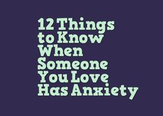 12 Things to Know When Someone You Love Has Anxiety