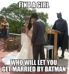 Find a girl who will let you get married by Batman