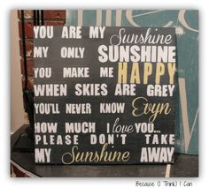 """Awesome custom painted sign with """"You are my sunshine"""" lyrics.  Painted by hand by Because (I Think) I Can.  Follow on Facebook:  https://www.facebook.com/pages/Because-I-Think-I-Can/325795070785510"""
