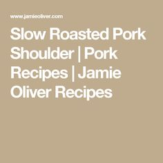 Slow Roasted Pork Shoulder | Pork Recipes | Jamie Oliver Recipes