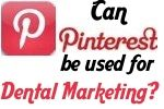 Should dentists list their services, upload photographs and interact on Pinterest?