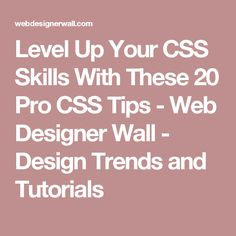 Level Up Your CSS Skills With These 20 Pro CSS Tips - Web Designer Wall - Design Trends and Tutorials