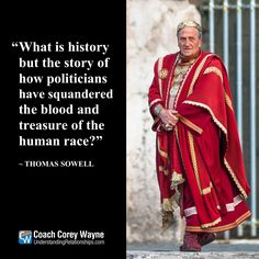 """#thomassowell #politics #history #government #economics #military #wars #bloodshed #treasury #coachcoreywayne #greatquotes Photo by iStock.com/Roberto A Sanchez """"What is history but the story of how politicians have squandered the blood and treasure of the human race?"""" ~ Thomas Sowell"""