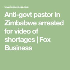 Anti-govt pastor in Zimbabwe arrested for video of shortages | Fox Business