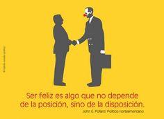 Frases célebres y citas ilustradas: Ser feliz es algo que no depende de la posición, sino de la disposición