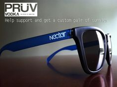 Check out PRUV vodka's campaign and help support! With a donation of $25 you get some custom sunnies http://www.indiegogo.com/pruv
