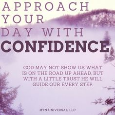 APPROACH YOUR DAY WITH CONFIDENCE