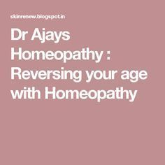 Dr Ajays Homeopathy : Reversing your age with Homeopathy
