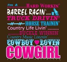 Cowgirls Unlimited T-Shirt: 'I'm a hard-workin barrel racin truck drivin horse trainin country life livin buckle winnin country music listenin cowboy lovin COWGIRL' Rodeo Quotes, Cowboy Quotes, Cowgirl Quote, Hunting Quotes, Horse Riding Quotes, Horse Quotes, Country Girl Life, Country Girls, Country Women