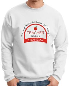 The Only Thing I Love More Than Being A Teacher Is Being A Grandma Premium Crewneck Sweatshirt F260 - OC-418