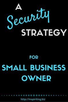 A Security Strategy For Small Business Owners | Taking security precautions for…
