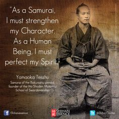 As a Samurai, I must strengthen my Character.  As a Human Being, I must perfect my Spirit.