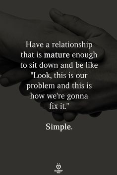 Have A Relationship That Is Mature Enough To Sit Down And Be Like – Haben Sie eine Beziehung,. Wisdom Quotes, True Quotes, Great Quotes, Quotes To Live By, Motivational Quotes, Inspirational Quotes, Good Men Quotes, Quotes About Men, You Inspire Me Quotes