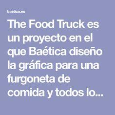 The Food Truck es un proyecto en el que Baética diseño la gráfica para una furgoneta de comida y todos los elementos de branding que la acompañaba.