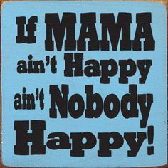 mama-aint-happy-aint-nobody-happy/)