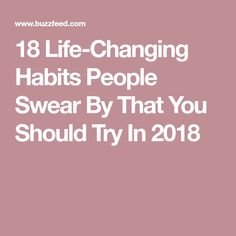 18 Life-Changing Habits People Swear By That You Should Try In 2018