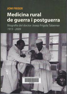 Jom Friser. Medicina rural de guerra i postguerra : biografia del doctor Josep Frigola Taberner (1915-2009) : amb una aproximació a la pagesia de Can Frigola de Borrassà. Figueres : Brau, 2014. 370 p. #CRAIBibrepublica #novetatsCRAIBibrepublica #novetatsBibrep_maig15 #CRAIUB