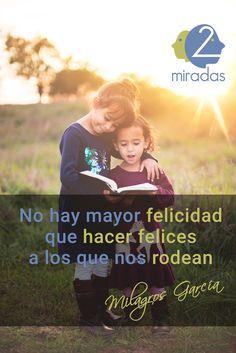 """""""No hay mayor felicidad que hacer felices a los que nos rodean"""" - Milagros García"""