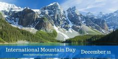 Every year on December International Mountain Day aims to increase awareness about the importance of mountains. National Days, National Holidays, National Day Calendar, World Days, What Day Is It, Holiday Calendar, The Mountains Are Calling, International Day, December 11