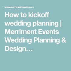 How to kickoff wedding planning | Merriment Events Wedding Planning & Design…