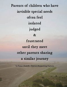 Parents of children who have invisible pencils needs often feel isolated, judged & frustrated until they meet another parent hating a similar journey.