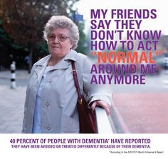40% of people with dementia report they've been avoided or treated differently because of their dementia.