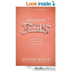Rhinestone Jesus: Saying Yes to God When Sparkly, Safe Faith Is No Longer Enough by Kristen Welch,