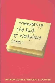 Managing the Risk of Workplace Stress: Health and Safety Hazards