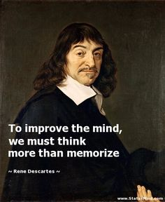 To improve the mind, we must think more than memorize - Rene Descartes Quotes - StatusMind.com