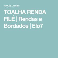 TOALHA RENDA FILÉ   Rendas e Bordados   Elo7