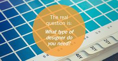 "Understanding Different Types of Web Designers – ""The real question is: What type of designer do you need?"""