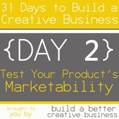 31 Days to Build a Creative Business: Test Your Product's Marketability {Day 2}