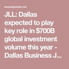 JLL: Dallas expected to play key role in $700B global investment volume this year - Dallas Business Journal