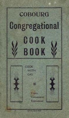 The Cobourg Congregational cook book : a selection of tested recipes Retro Recipes, Old Recipes, Vintage Recipes, Cookbook Recipes, Cooking Recipes, Recipies, Cooking Games, Family Recipes, Cooking Tips
