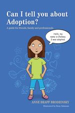 Can I tell you about Adoption? A guide for friends, family and professionals by Anne Braff Brodzinsky