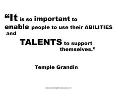 Temple Grandin, author innovator, sent this quote to us in an email September 2012. It's so true--not just in our line of work but for everyone!