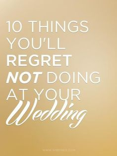 """This is one of the best ones I've seen yet. Seriously, read this. 10 Things You'll Regret NOT Doing At Your Wedding. The BEST."" Pin now. Read later."