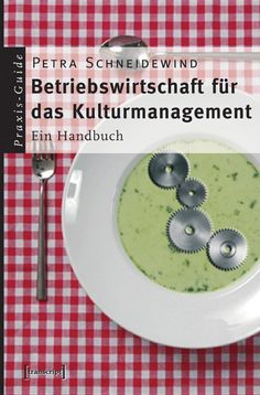 Betriebswirtschaft für das Kulturmanagement - Petra Schneidewind - Google Books