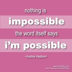Nothing is impossible! :-)  http://www.VibeShifting.com #inspiration #quotes #audreyhepburn