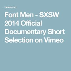 Font Men - SXSW 2014 Official Documentary Short Selection on Vimeo