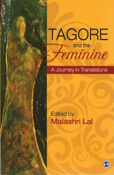 Tagore and the feminine : a journey in translations / edited by Malashri Lal