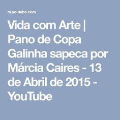 Vida com Arte   Pano de Copa Galinha sapeca por Márcia Caires - 13 de Abril de 2015 - YouTube