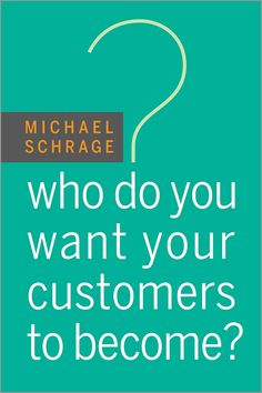 """Read """"Who Do You Want Your Customers to Become?"""" by Michael Schrage available from Rakuten Kobo. Who do you want your customers to become? According to MIT innovation expert and thought leader Michael Schrage, if you . Management Books, Brand Management, Books To Buy, Books To Read, Dark Side, Self Development Books, Harvard Business Review, Word Work, Design Thinking"""