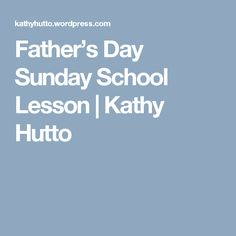 Father's Day Sunday School Lesson | Kathy Hutto