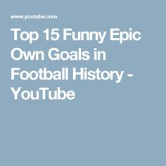 Top 15 Funny Epic Own Goals in Football History - YouTube