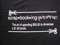 No offense to all my crazy scrapbooking friends... it is kinda' funny though, right?